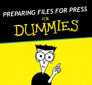 Don't Be A Dummy: Preparing Files for Print