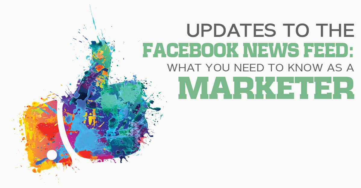 Updates to the Facebook News Feed & What Marketers Need to Know